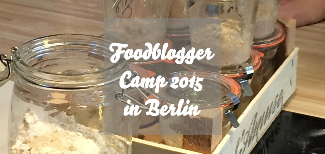 Foodbloggercamp 2015 Berlin