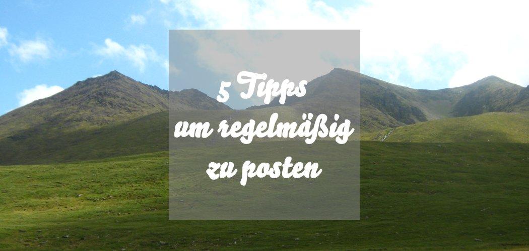 5 Tipps um regelmäßig zu posten