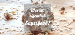 Was ist Superfood?