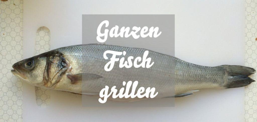 ganzen Fisch grillen