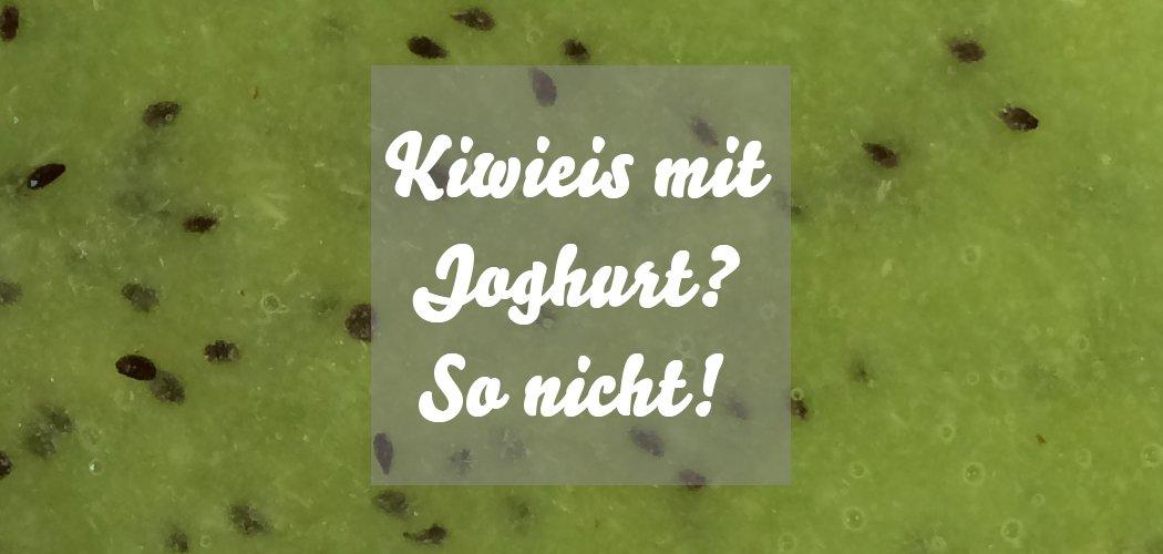 Kiwieis mit Joghurt Problem