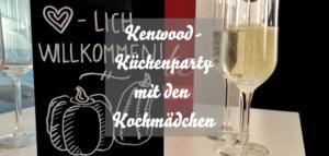Kenwood Küchenparty Berlin mit den Kochmädchen
