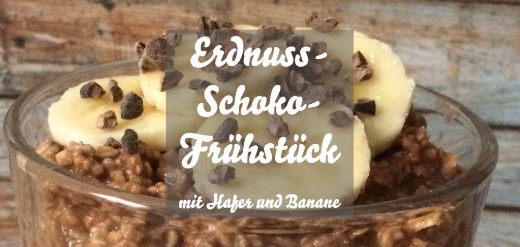 Erdnuss-Schoko-Frühstück mit Hafer und Banane