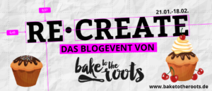 Bake to the Roots Re_Create Blogevent