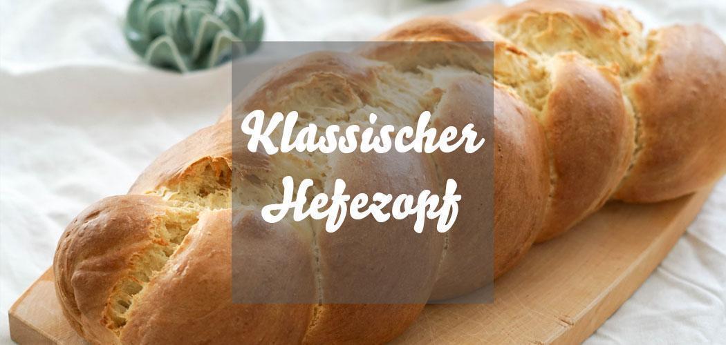 Klassischer Hefezopf zu Ostern » einfaches Rezept zum Nachbacken