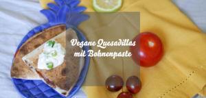 Vegane Quesadillas mit Bohnenpaste