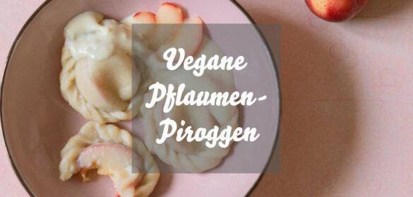 Vegane Pflaumen-Piroggen: Einfaches Piroggi-Rezept mit Pflaumenfüllung, herbstlich & einfach